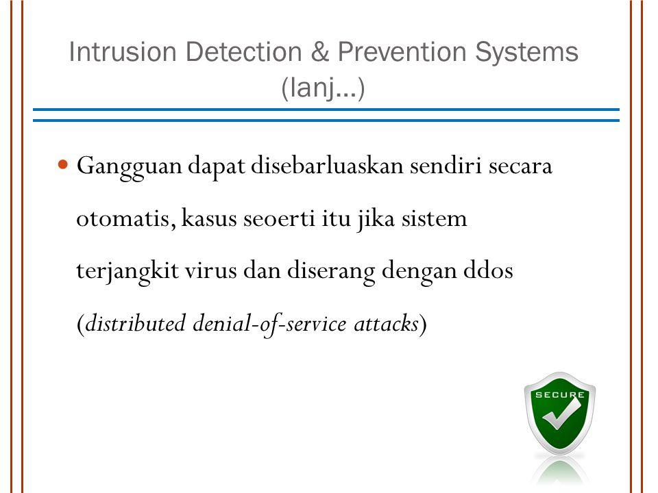 Gangguan dapat disebarluaskan sendiri secara otomatis, kasus seoerti itu jika sistem terjangkit virus dan diserang dengan ddos (distributed denial-of-