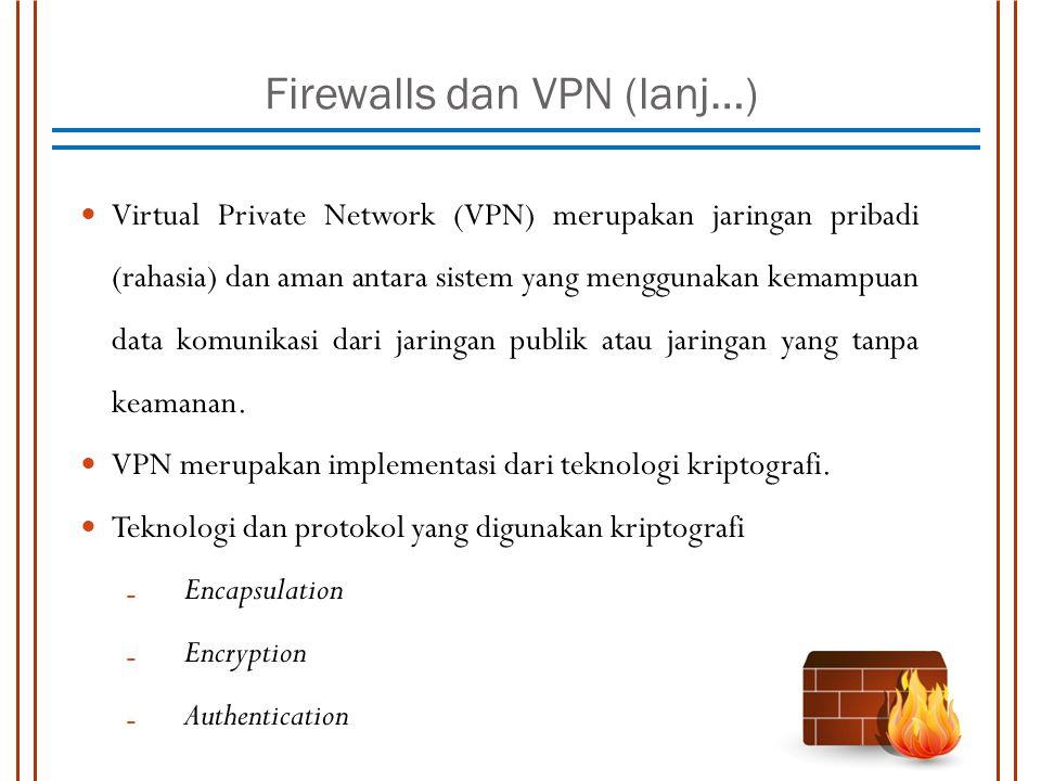 Firewalls dan VPN (lanj…) Virtual Private Network (VPN) merupakan jaringan pribadi (rahasia) dan aman antara sistem yang menggunakan kemampuan data ko