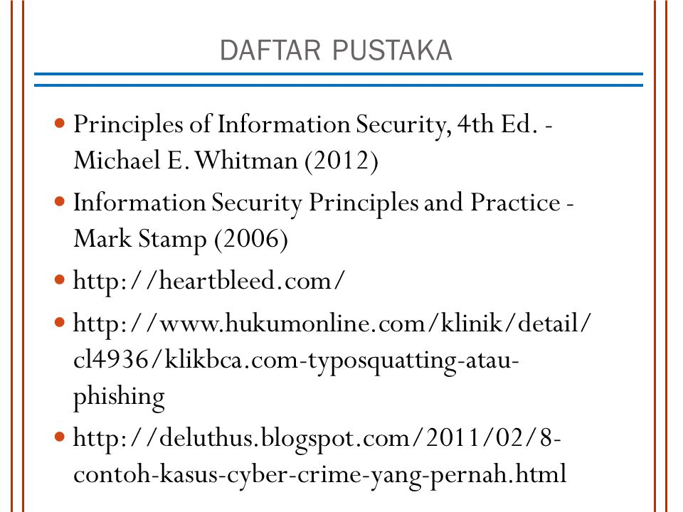 DAFTAR PUSTAKA Principles of Information Security, 4th Ed. - Michael E. Whitman (2012) Information Security Principles and Practice - Mark Stamp (2006