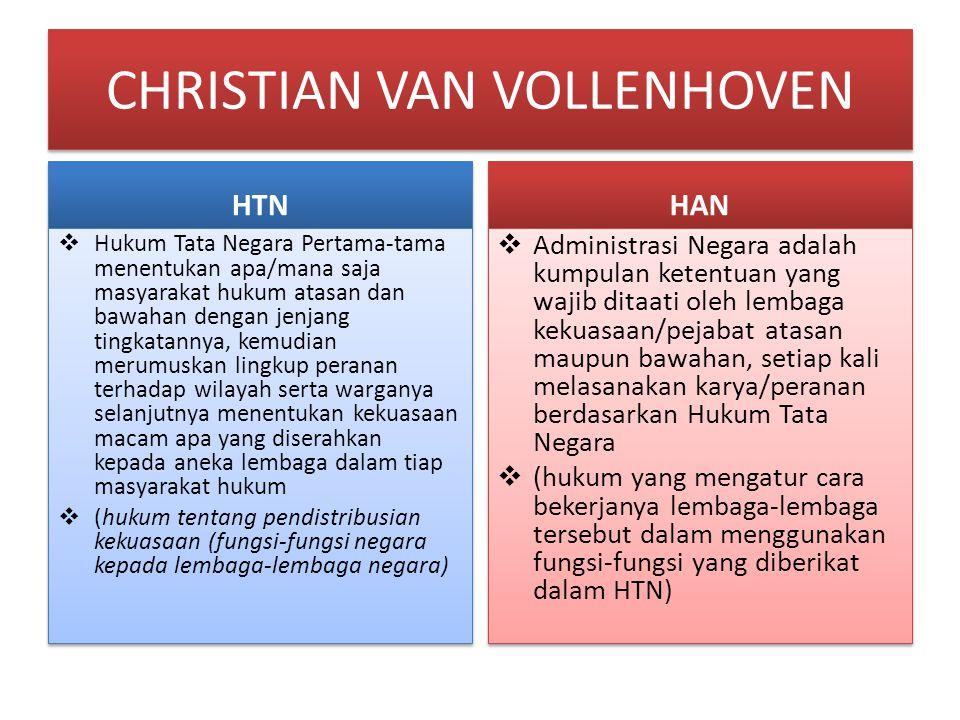 CHRISTIAN VAN VOLLENHOVEN HTN  Hukum Tata Negara Pertama-tama menentukan apa/mana saja masyarakat hukum atasan dan bawahan dengan jenjang tingkatanny