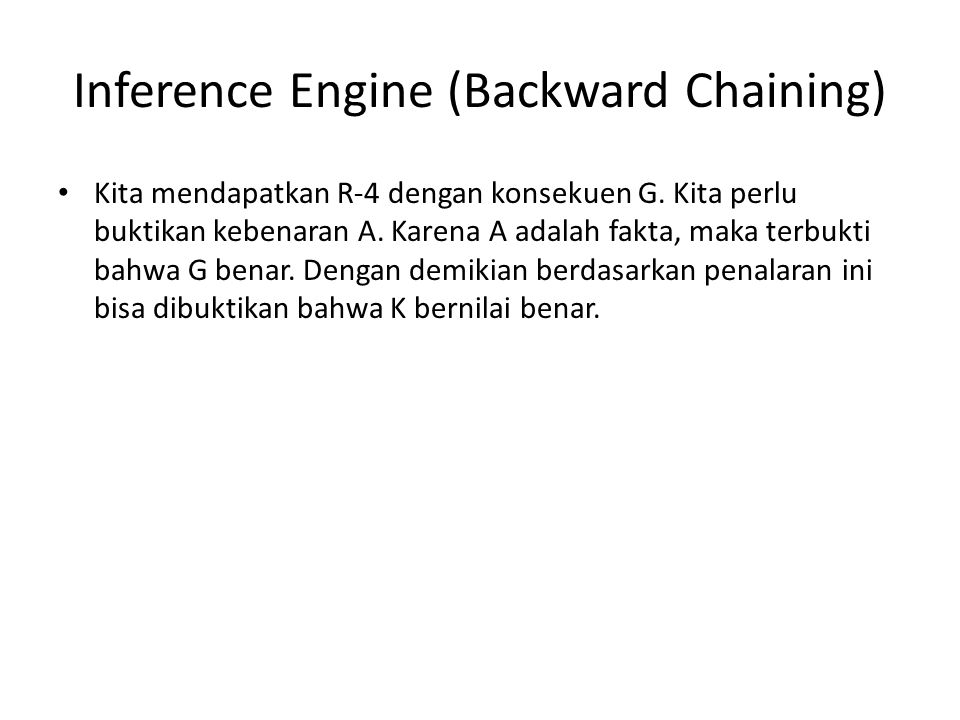 Inference Engine (Backward Chaining) Kita mendapatkan R-4 dengan konsekuen G.
