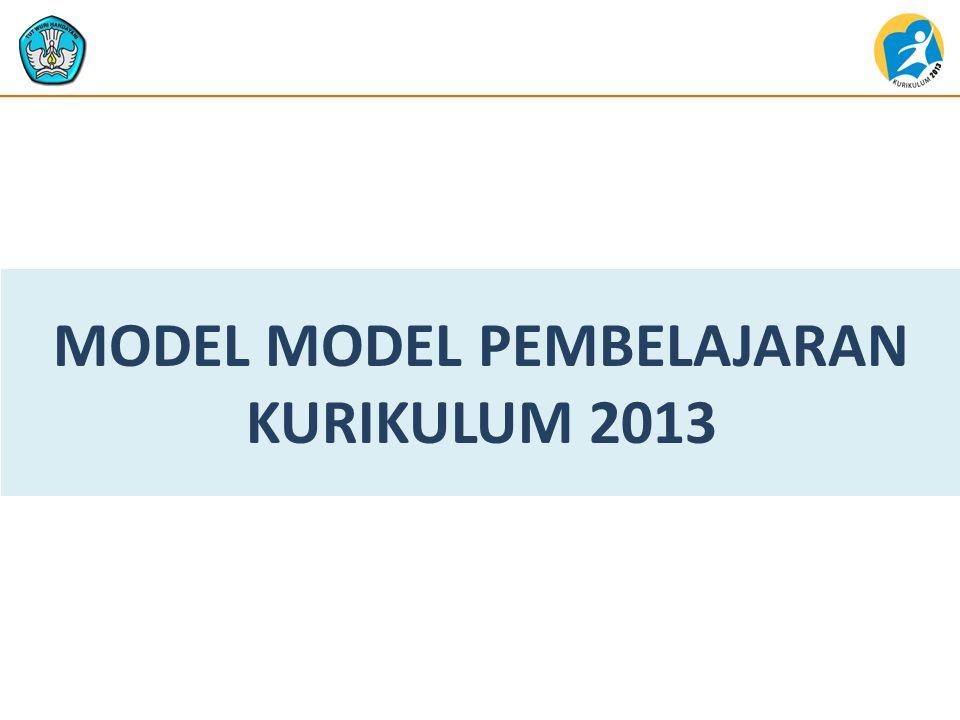 MODEL MODEL PEMBELAJARAN KURIKULUM 2013