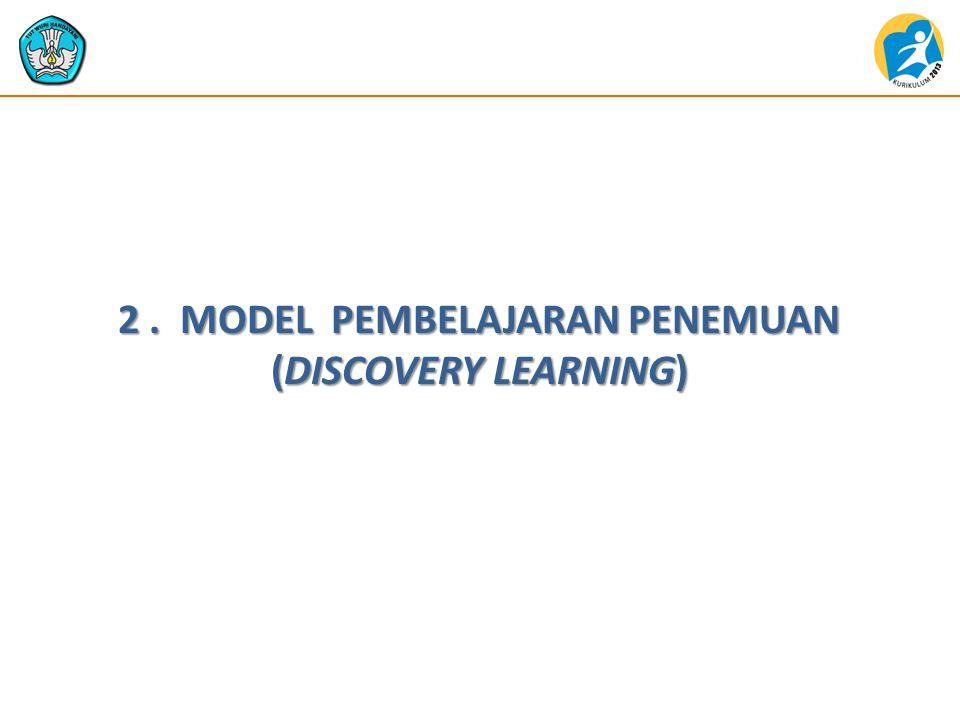 2. MODEL PEMBELAJARAN PENEMUAN (DISCOVERY LEARNING)