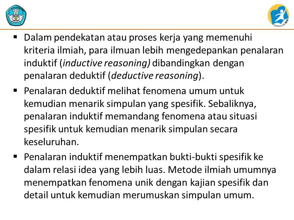  Dalam pendekatan atau proses kerja yang memenuhi kriteria ilmiah, para ilmuan lebih mengedepankan penalaran induktif (inductive reasoning) dibanding