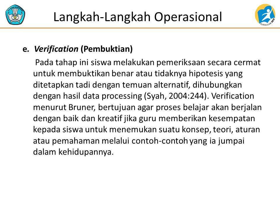 e. Verification (Pembuktian) Pada tahap ini siswa melakukan pemeriksaan secara cermat untuk membuktikan benar atau tidaknya hipotesis yang ditetapkan