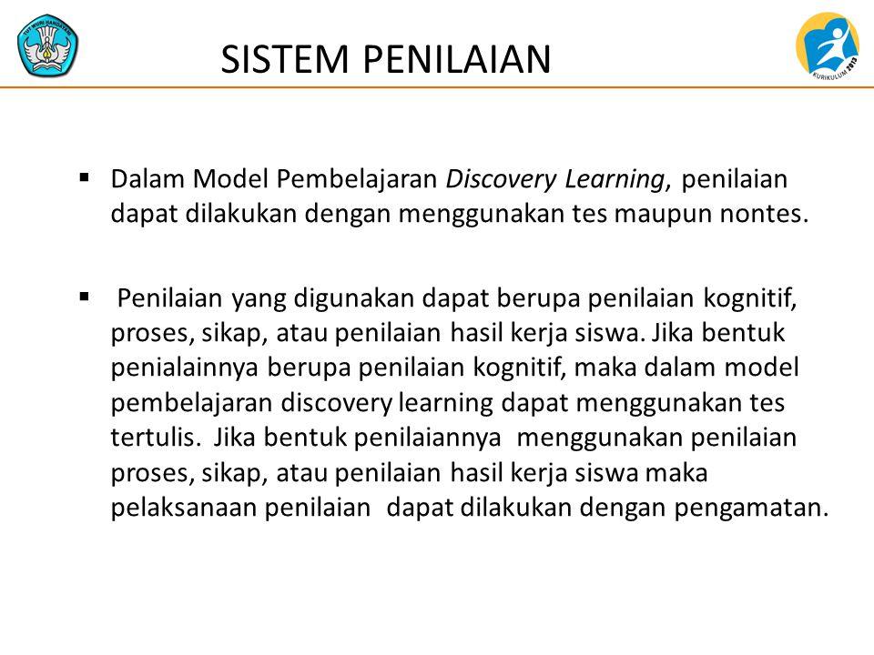  Dalam Model Pembelajaran Discovery Learning, penilaian dapat dilakukan dengan menggunakan tes maupun nontes.  Penilaian yang digunakan dapat berupa