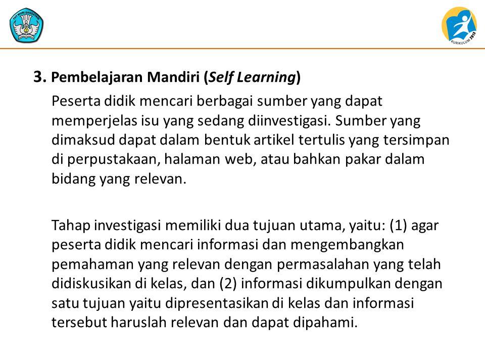 3. Pembelajaran Mandiri (Self Learning) Peserta didik mencari berbagai sumber yang dapat memperjelas isu yang sedang diinvestigasi. Sumber yang dimaks