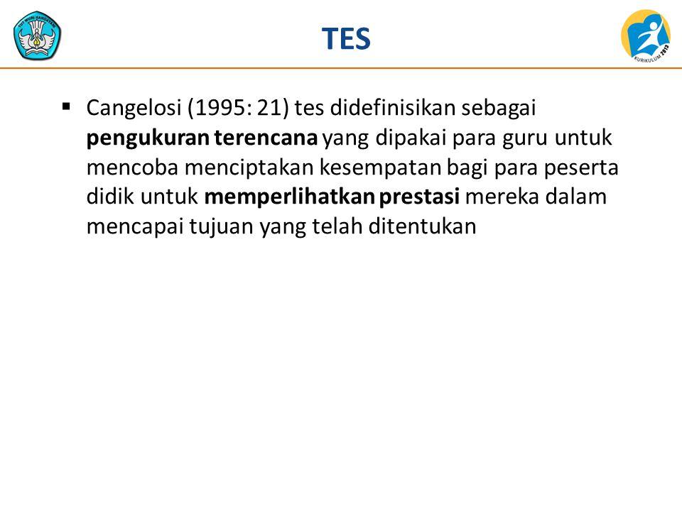 TES  Cangelosi (1995: 21) tes didefinisikan sebagai pengukuran terencana yang dipakai para guru untuk mencoba menciptakan kesempatan bagi para pesert