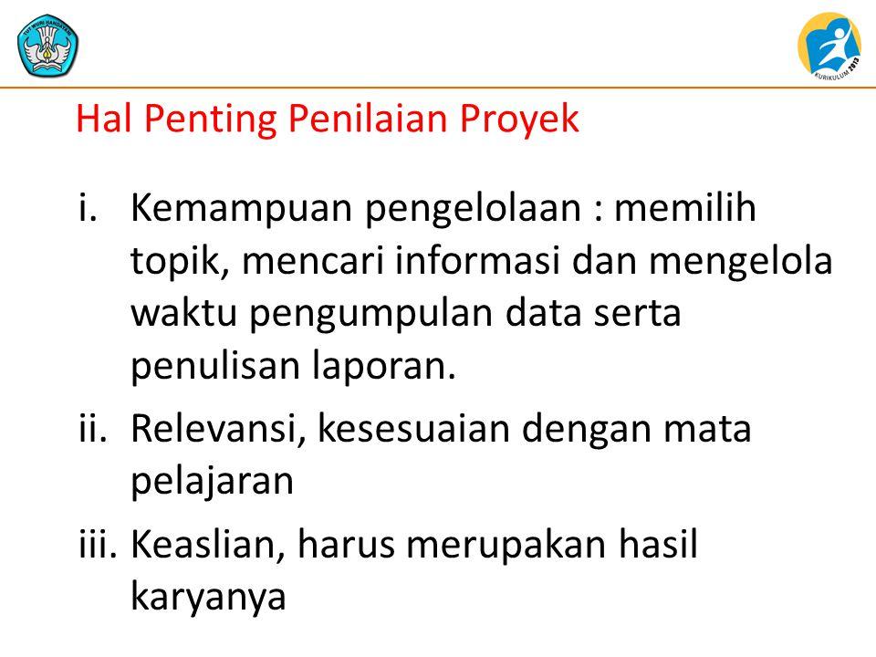 Hal Penting Penilaian Proyek i.Kemampuan pengelolaan : memilih topik, mencari informasi dan mengelola waktu pengumpulan data serta penulisan laporan.