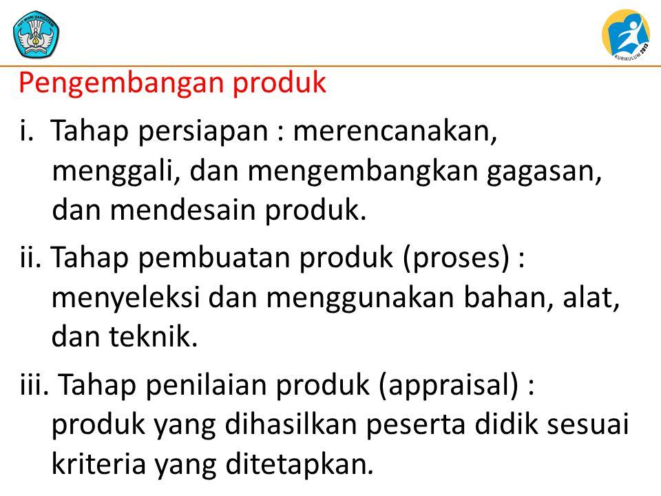 Pengembangan produk i. Tahap persiapan : merencanakan, menggali, dan mengembangkan gagasan, dan mendesain produk. ii. Tahap pembuatan produk (proses)