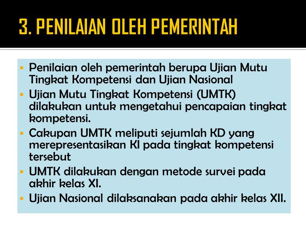  Penilaian oleh pemerintah berupa Ujian Mutu Tingkat Kompetensi dan Ujian Nasional  Ujian Mutu Tingkat Kompetensi (UMTK) dilakukan untuk mengetahui