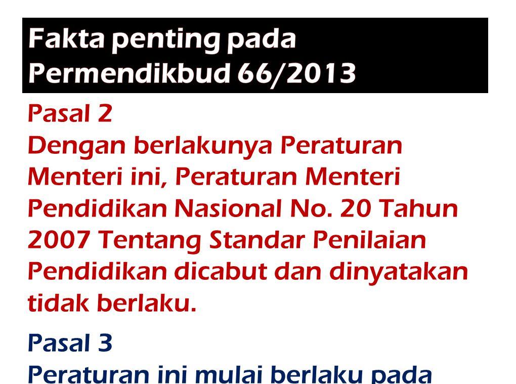 Pasal 2 Dengan berlakunya Peraturan Menteri ini, Peraturan Menteri Pendidikan Nasional No. 20 Tahun 2007 Tentang Standar Penilaian Pendidikan dicabut