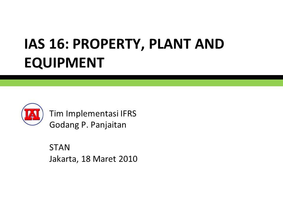LATAR BELAKANG DAN TUJUAN  IAS 16: pertama kali diterbitkan tahun 1982, revisi terakhir tahun 2003 (diadopsi IAI menjadi PSAK 16: Aset Tetap (Revisi 2007) yang efektif berlaku 1 Januari 2008).