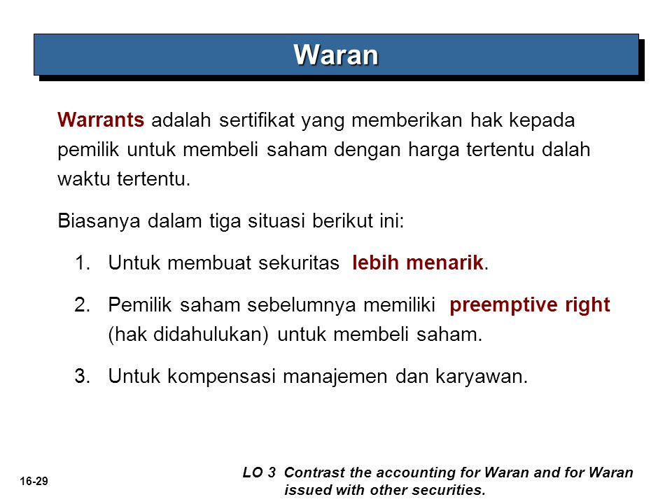 16-29 WaranWaran LO 3 Contrast the accounting for Waran and for Waran issued with other securities. Warrants adalah sertifikat yang memberikan hak kep