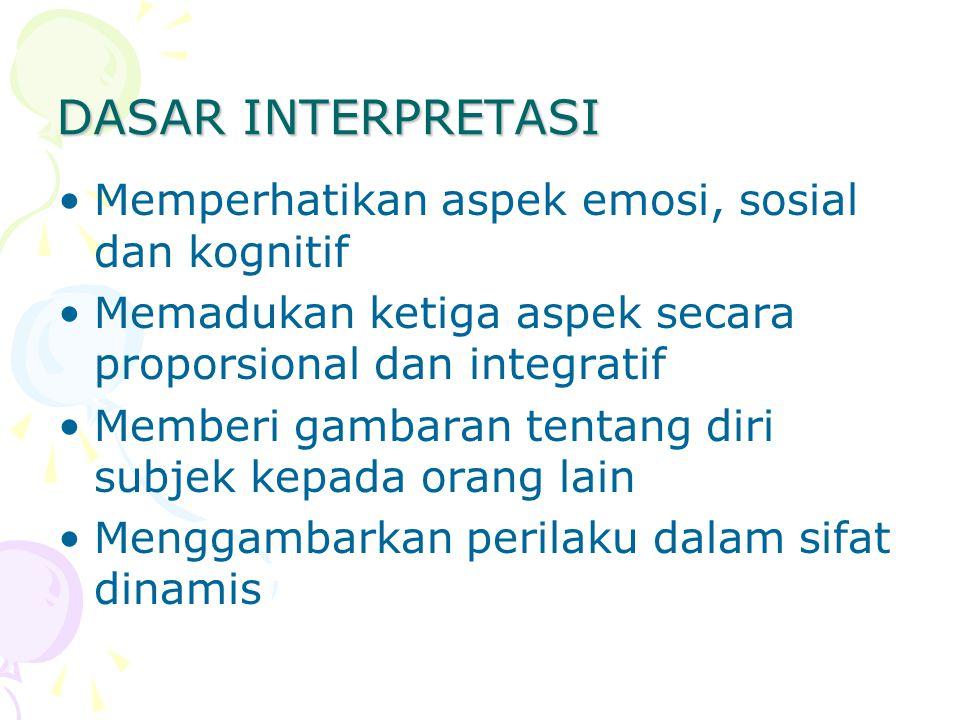 DASAR INTERPRETASI Memperhatikan aspek emosi, sosial dan kognitif Memadukan ketiga aspek secara proporsional dan integratif Memberi gambaran tentang d