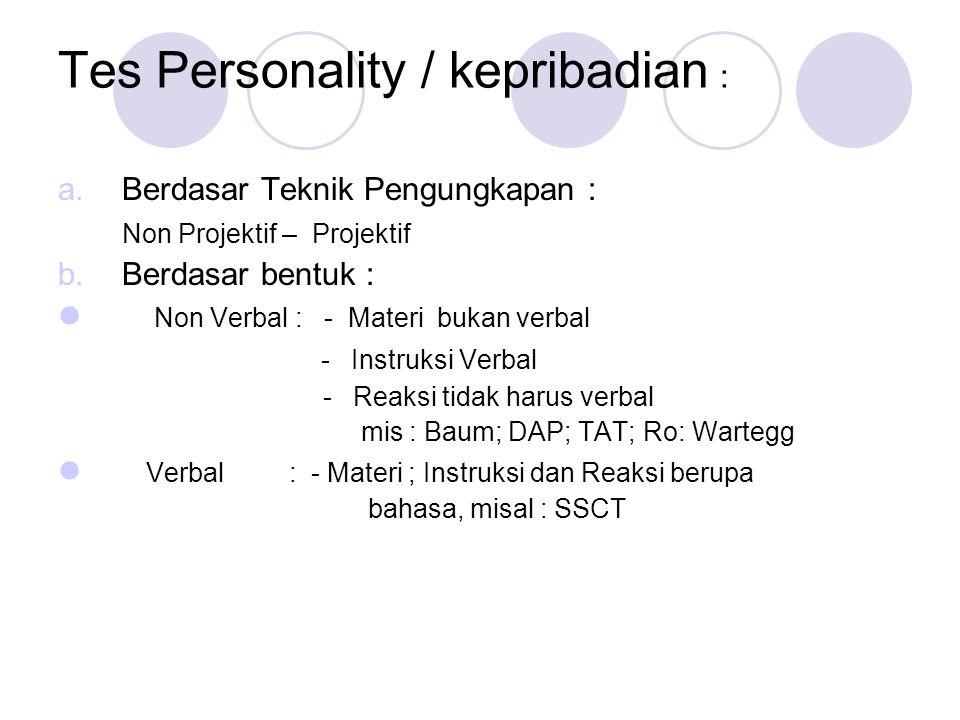  EPPS : Kepribadian berdasar 15 needs  MMPI : Kepribadian  16 PF : Kepribadian bedasar 16 faktor  LAE : Kemampuan mengarahkan dan mem- pengaruhi orang lain pengaruhi orang lain SSCT : Hambatan relasi dengan orang atau situasi SSCT : Hambatan relasi dengan orang atau situasi