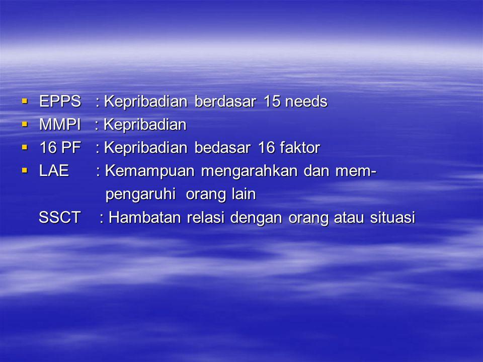  EPPS : Kepribadian berdasar 15 needs  MMPI : Kepribadian  16 PF : Kepribadian bedasar 16 faktor  LAE : Kemampuan mengarahkan dan mem- pengaruhi o