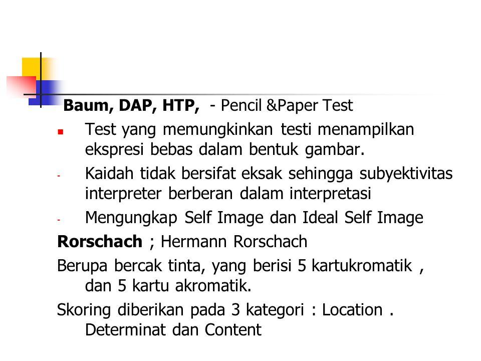 Baum, DAP, HTP, - Pencil &Paper Test Test yang memungkinkan testi menampilkan ekspresi bebas dalam bentuk gambar. - Kaidah tidak bersifat eksak sehing