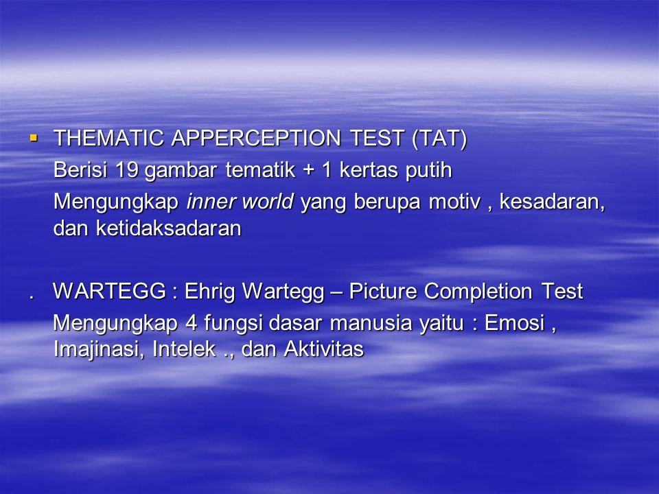  THEMATIC APPERCEPTION TEST (TAT) Berisi 19 gambar tematik + 1 kertas putih Mengungkap inner world yang berupa motiv, kesadaran, dan ketidaksadaran.