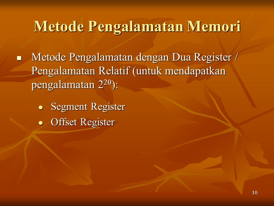 10 Metode Pengalamatan Memori Metode Pengalamatan dengan Dua Register / Pengalamatan Relatif (untuk mendapatkan pengalamatan 2 20 ): Metode Pengalamat