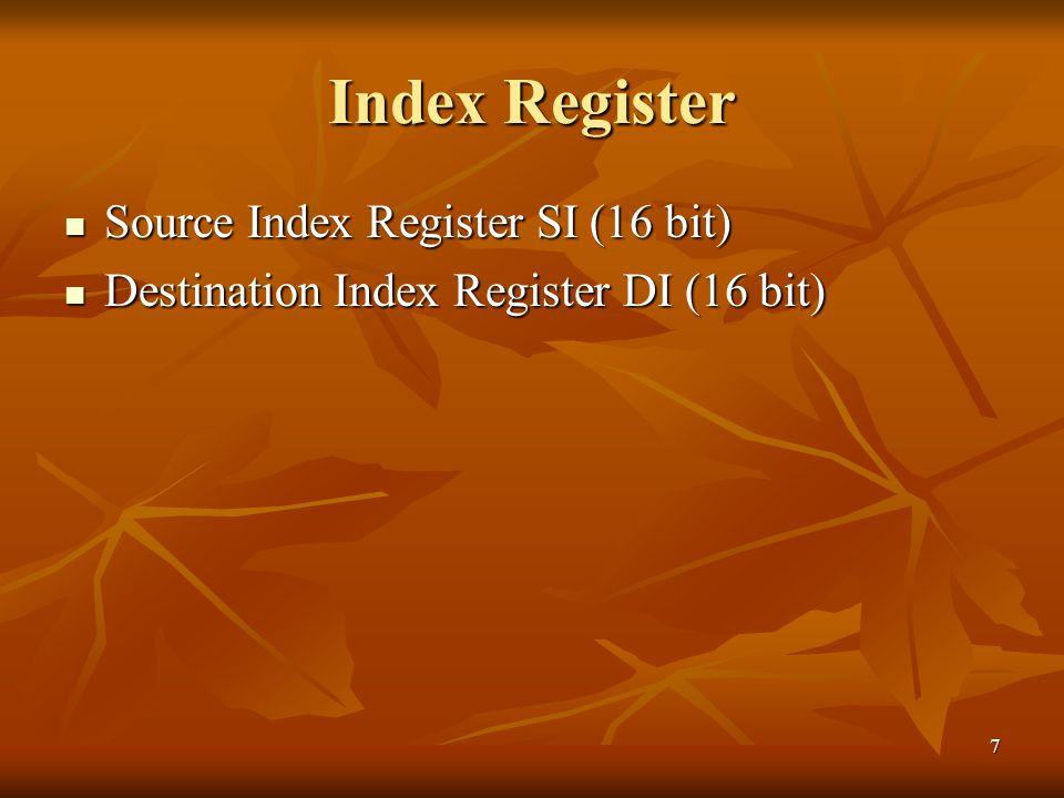 7 Index Register Source Index Register SI (16 bit) Source Index Register SI (16 bit) Destination Index Register DI (16 bit) Destination Index Register