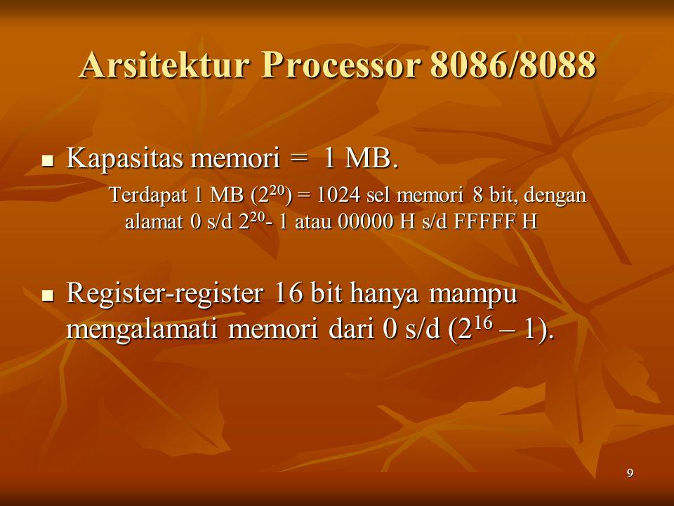 9 Arsitektur Processor 8086/8088 Kapasitas memori = 1 MB. Kapasitas memori = 1 MB. Terdapat 1 MB (2 20 ) = 1024 sel memori 8 bit, dengan alamat 0 s/d