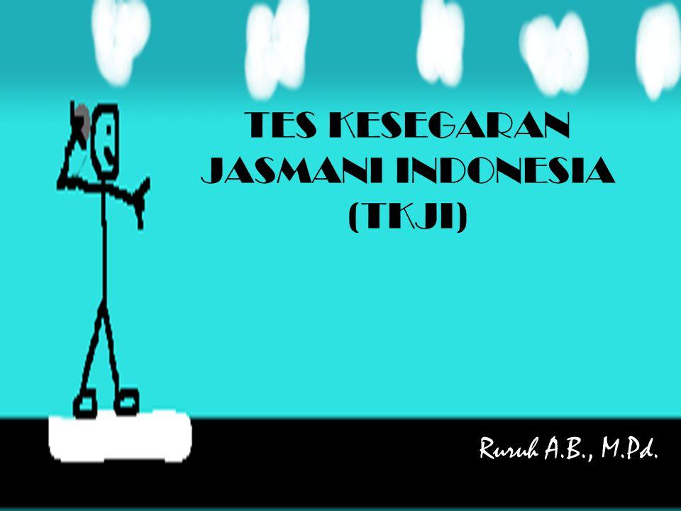 TES KESEGARAN JASMANI INDONESIA (TKJI) Ruruh A.B., M.Pd.