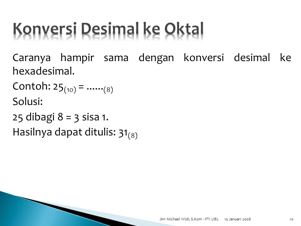 Caranya hampir sama dengan konversi desimal ke hexadesimal.