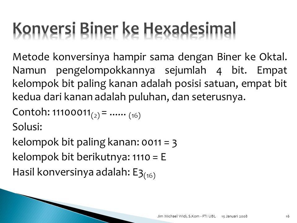 Metode konversinya hampir sama dengan Biner ke Oktal.