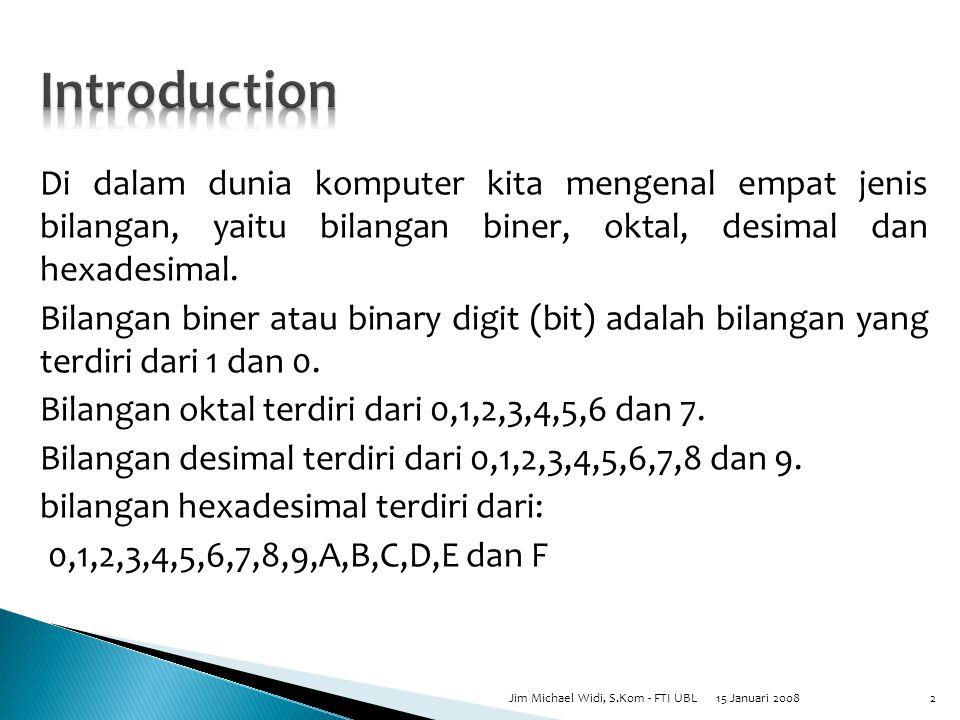 Di dalam dunia komputer kita mengenal empat jenis bilangan, yaitu bilangan biner, oktal, desimal dan hexadesimal.