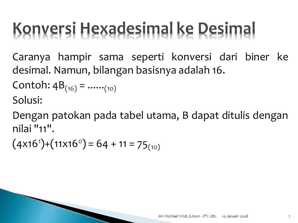 Metode dan caranya hampir serupa dengan konversi Oktal ke Biner.