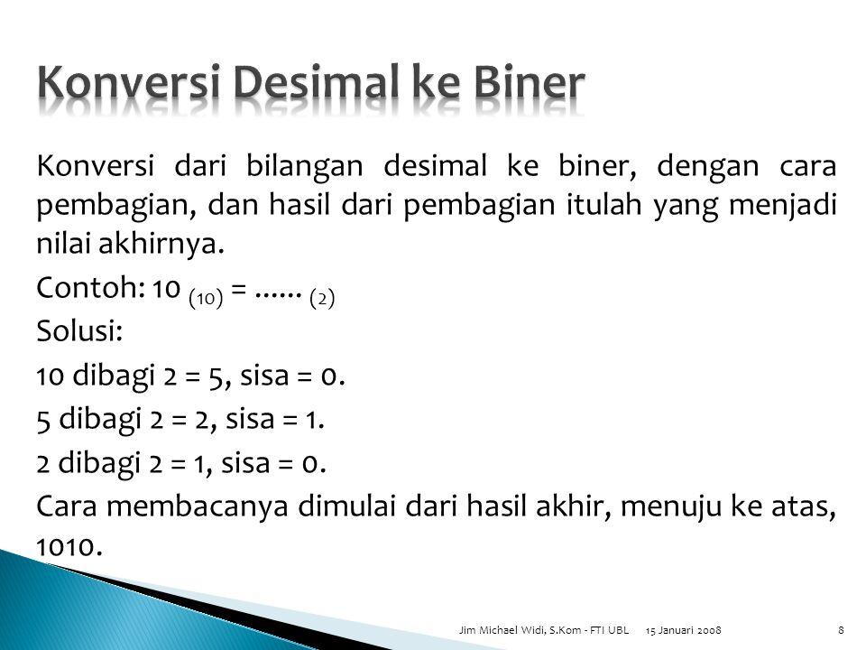 Konversi dari bilangan desimal ke biner, dengan cara pembagian, dan hasil dari pembagian itulah yang menjadi nilai akhirnya.