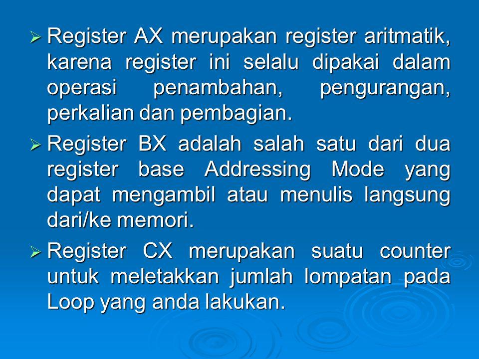  Register AX merupakan register aritmatik, karena register ini selalu dipakai dalam operasi penambahan, pengurangan, perkalian dan pembagian.