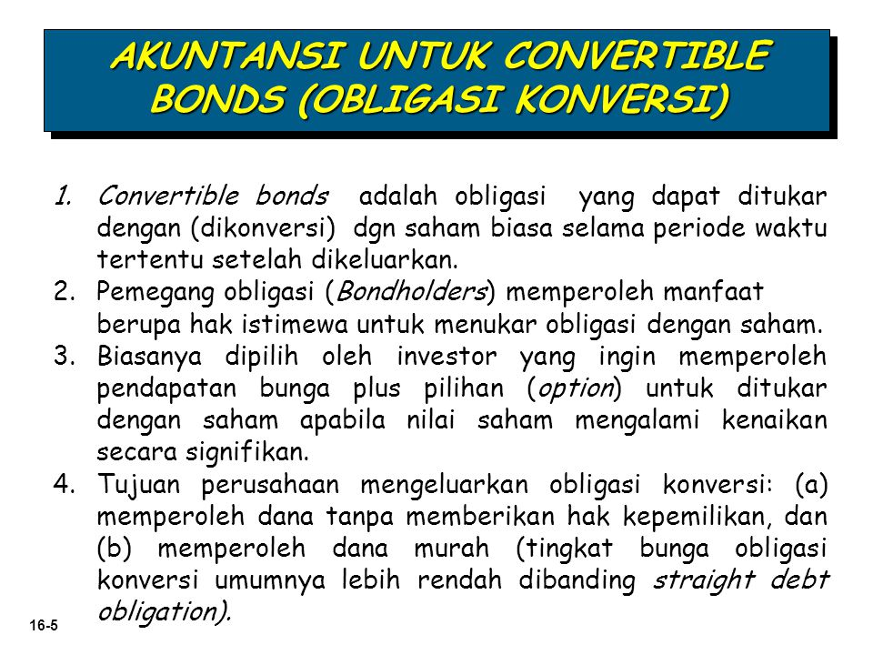 16-16 Penyelesaian Obligasi Konversi Obligasi Konversi LO 1 Describe the accounting for the issuance, conversion, and retirement of convertible securities.
