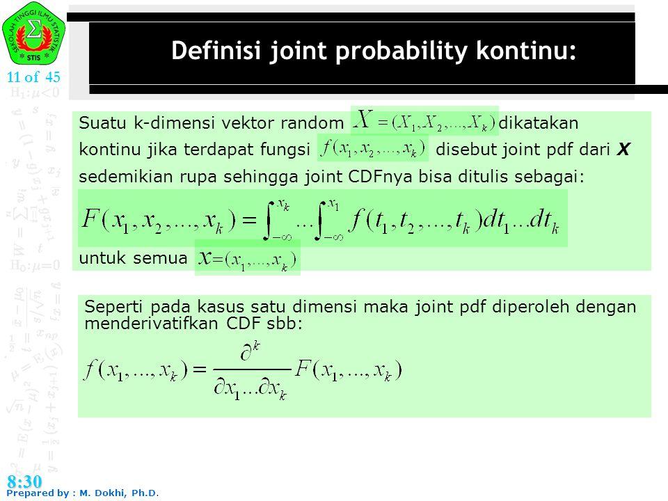 Prepared by : M. Dokhi, Ph.D. 8:30 11 of 45 Definisi joint probability kontinu: Suatu k-dimensi vektor random dikatakan kontinu jika terdapat fungsi d