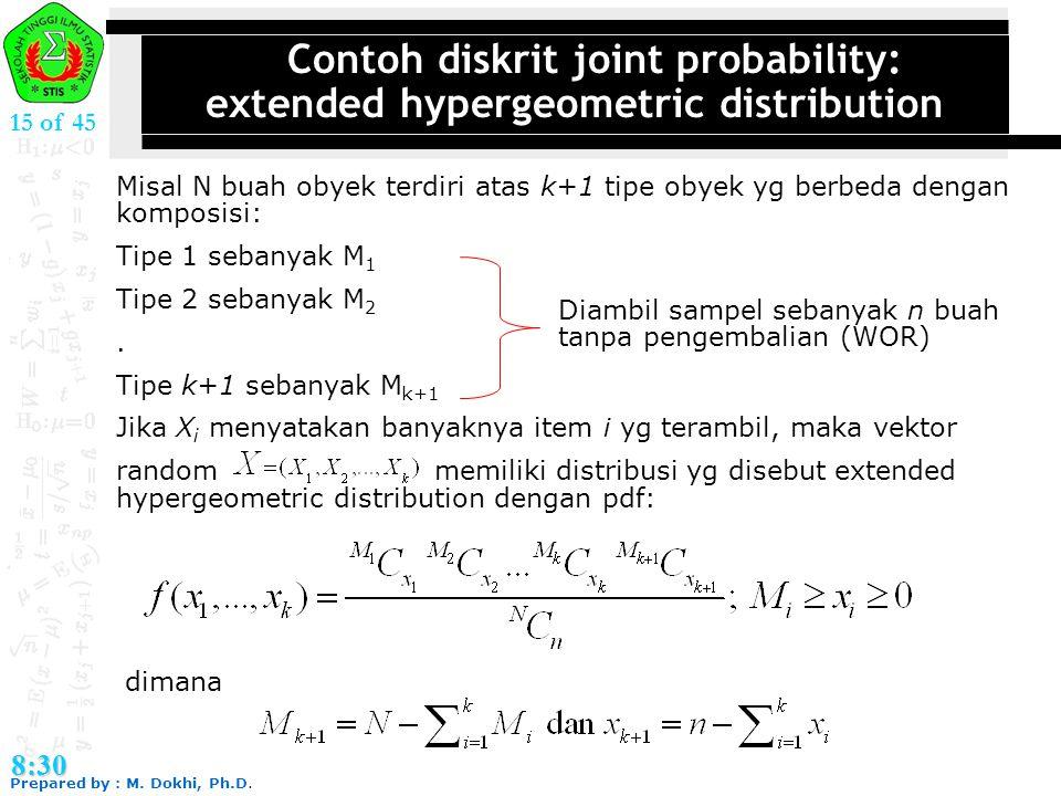 Prepared by : M. Dokhi, Ph.D. 8:30 15 of 45 Contoh diskrit joint probability: extended hypergeometric distribution Misal N buah obyek terdiri atas k+1