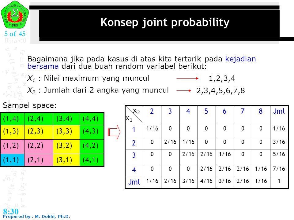 Prepared by : M. Dokhi, Ph.D. 8:30 5 of 45 Konsep joint probability Bagaimana jika pada kasus di atas kita tertarik pada kejadian bersama dari dua bua