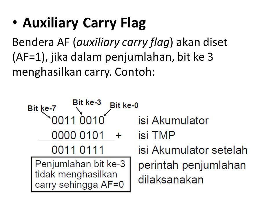 Auxiliary Carry Flag Bendera AF (auxiliary carry flag) akan diset (AF=1), jika dalam penjumlahan, bit ke 3 menghasilkan carry.