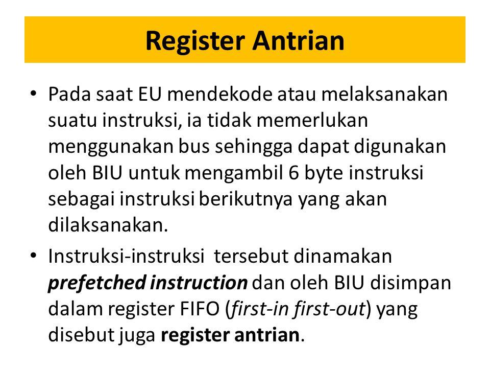 Register Antrian Pada saat EU mendekode atau melaksanakan suatu instruksi, ia tidak memerlukan menggunakan bus sehingga dapat digunakan oleh BIU untuk mengambil 6 byte instruksi sebagai instruksi berikutnya yang akan dilaksanakan.