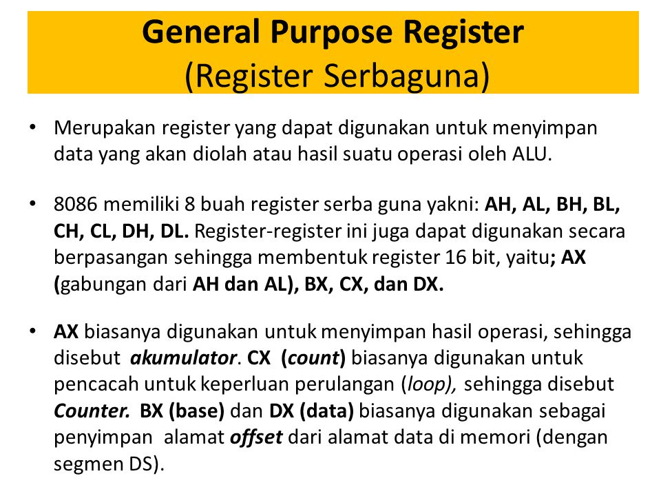 General Purpose Register (Register Serbaguna) Merupakan register yang dapat digunakan untuk menyimpan data yang akan diolah atau hasil suatu operasi oleh ALU.