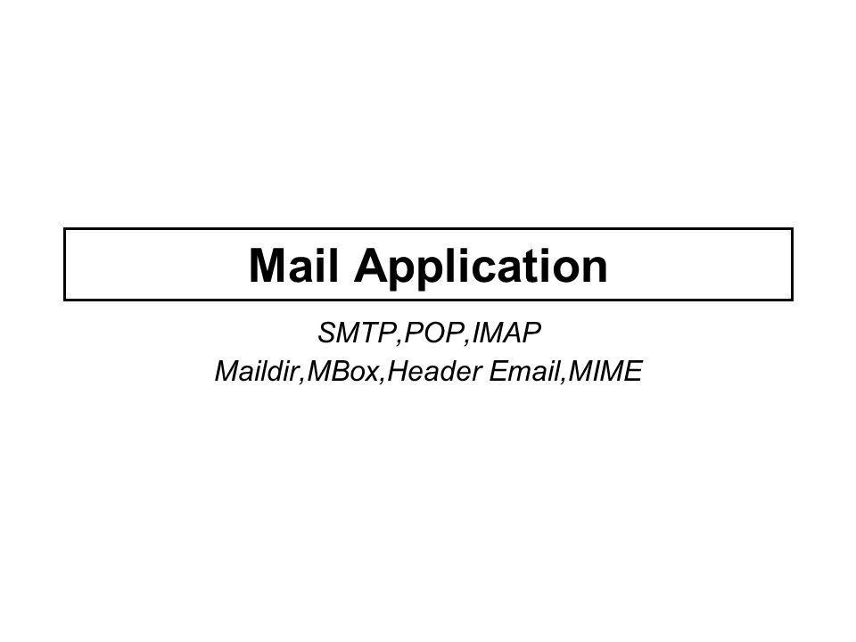 Mail Application SMTP,POP,IMAP Maildir,MBox,Header Email,MIME