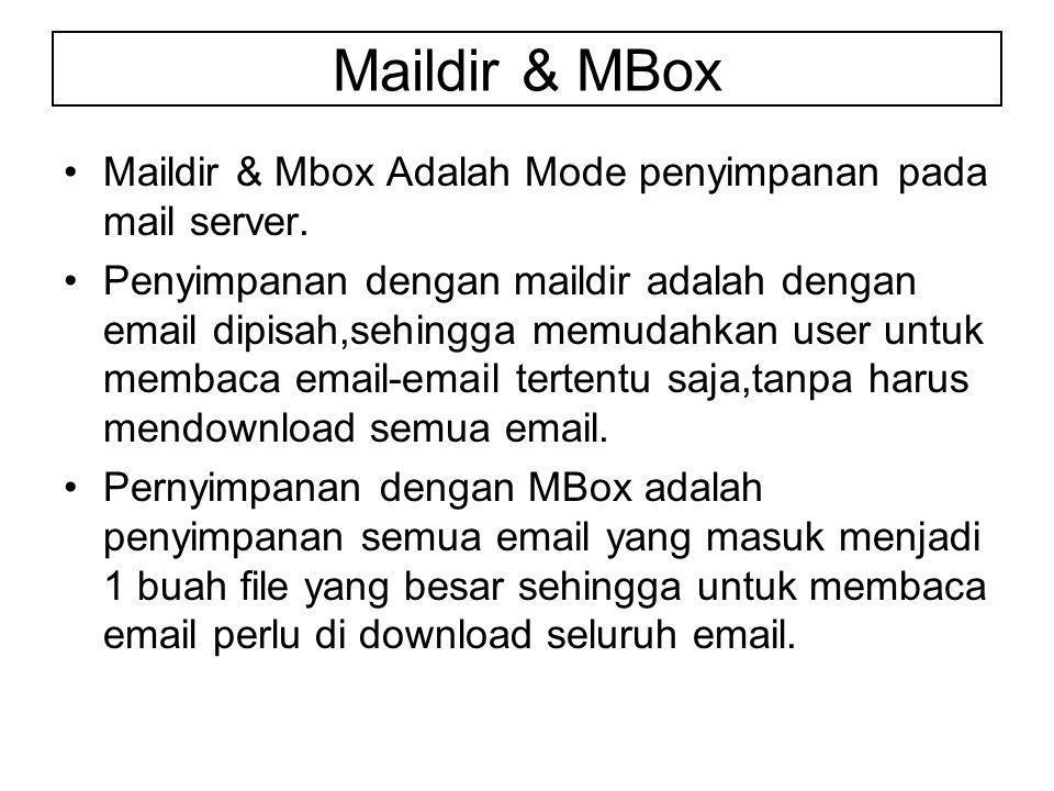 Maildir & Mbox Adalah Mode penyimpanan pada mail server.