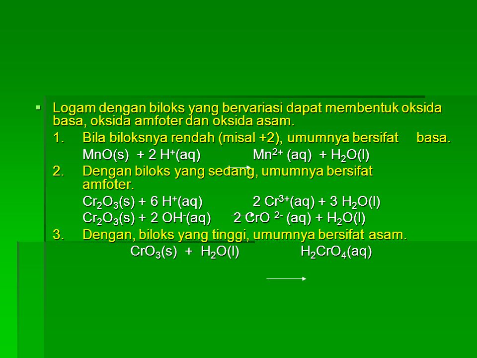  Logam dengan biloks yang bervariasi dapat membentuk oksida basa, oksida amfoter dan oksida asam. 1. Bila biloksnya rendah (misal +2), umumnya bersif