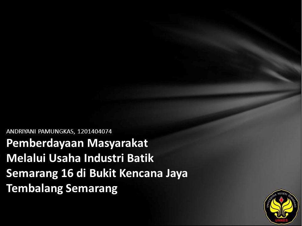 ANDRIYANI PAMUNGKAS, 1201404074 Pemberdayaan Masyarakat Melalui Usaha Industri Batik Semarang 16 di Bukit Kencana Jaya Tembalang Semarang