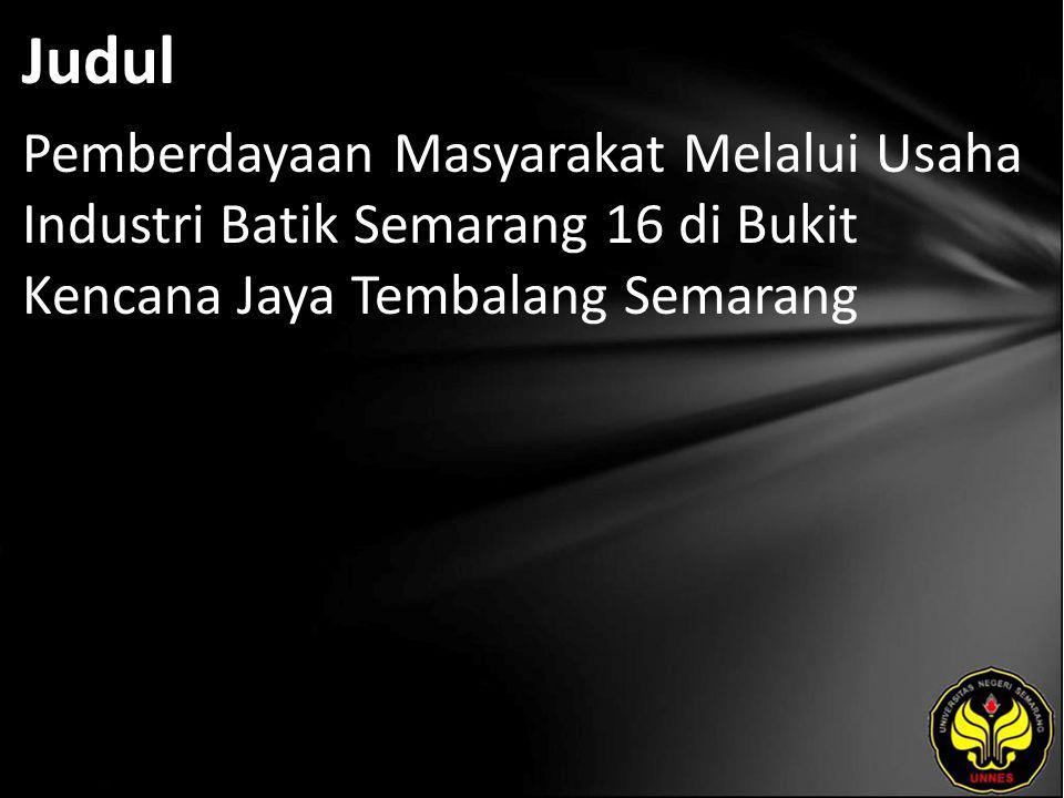 Judul Pemberdayaan Masyarakat Melalui Usaha Industri Batik Semarang 16 di Bukit Kencana Jaya Tembalang Semarang