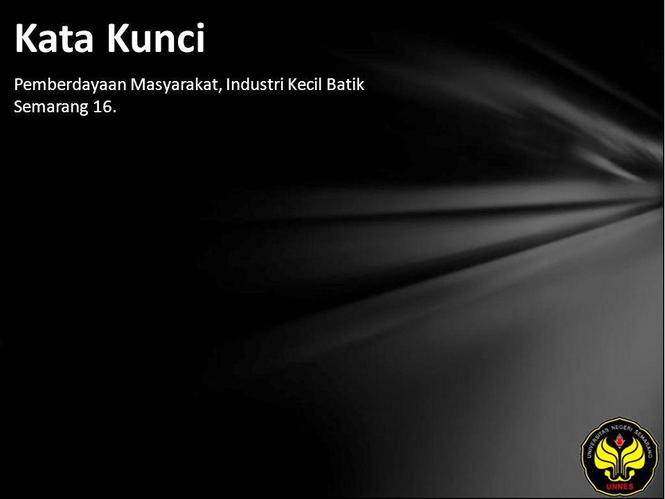 Kata Kunci Pemberdayaan Masyarakat, Industri Kecil Batik Semarang 16.