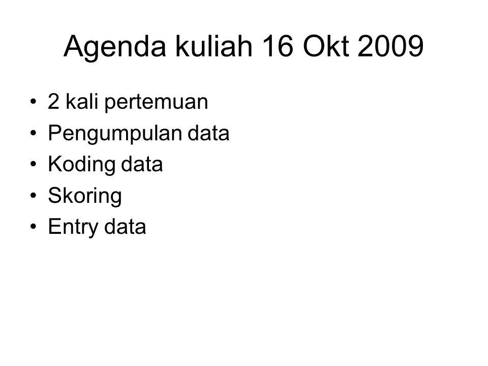 Agenda kuliah 16 Okt 2009 2 kali pertemuan Pengumpulan data Koding data Skoring Entry data