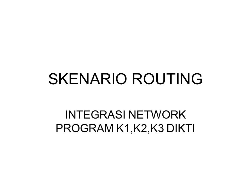 SKENARIO ROUTING INTEGRASI NETWORK PROGRAM K1,K2,K3 DIKTI