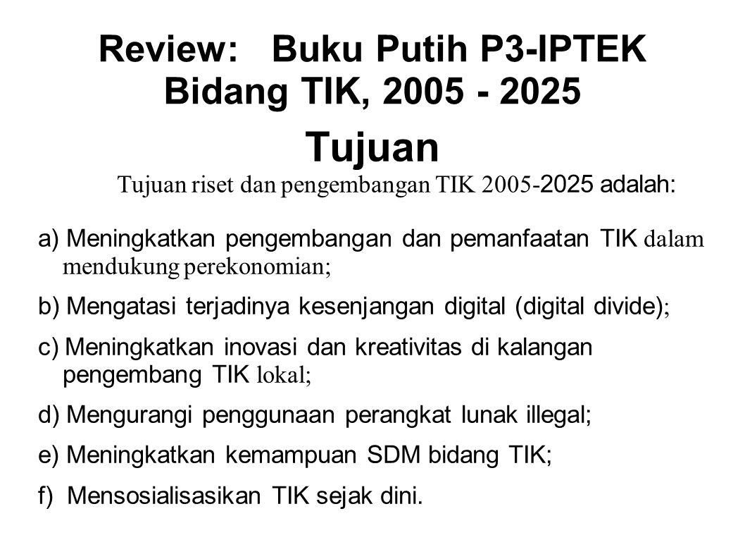 Tujuan Tujuan riset dan pengembangan TIK 2005- 2025 adalah: a) Meningkatkan pengembangan dan pemanfaatan TIK dalam mendukung perekonomian; b) Mengatas