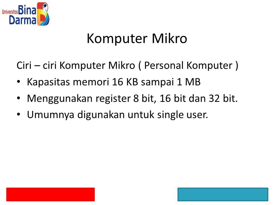 Ciri – ciri Komputer Mikro ( Personal Komputer ) Kapasitas memori 16 KB sampai 1 MB Menggunakan register 8 bit, 16 bit dan 32 bit. Umumnya digunakan u